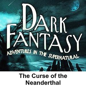 Dark Fantasy: The Curse of the Neanderthal Radio/TV Program