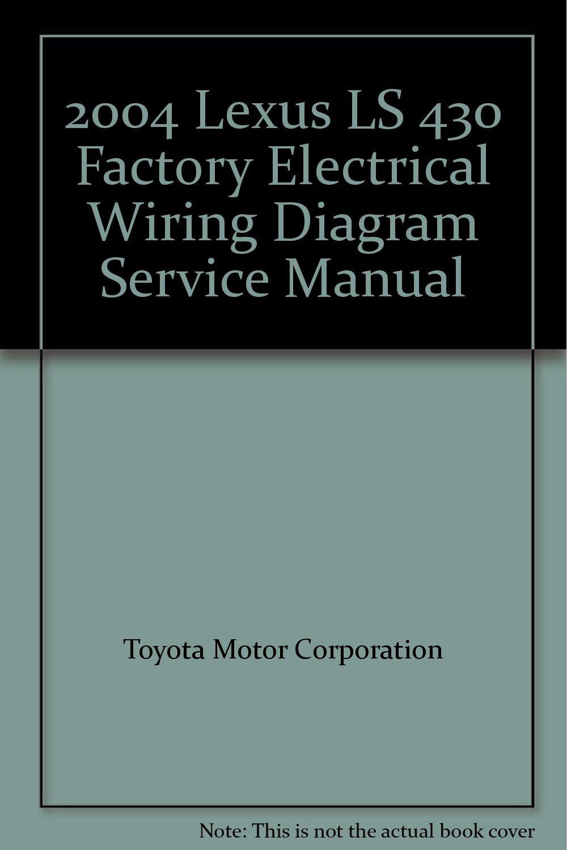 Lexus 2004 Electrical Wiring Diagram LS 430: Toyota Motor Corporation:  Amazon.com: Books