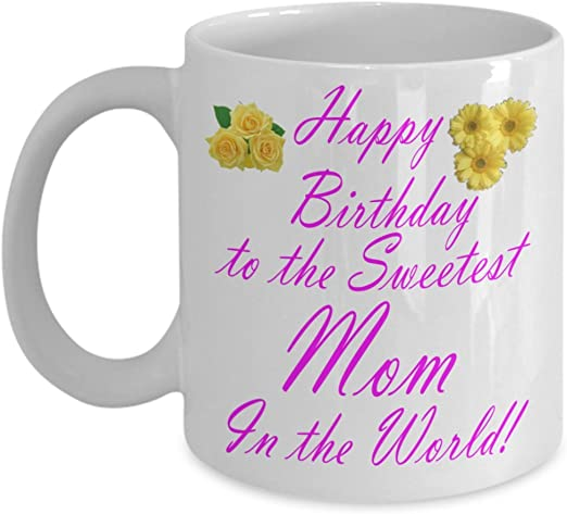 Amazon Com Gift For Mom Happy Birthday To The Sweetest Mom In The World Mom Birthday Day Mugs Gift Ideas For Mom Best Mom Gifts Mother Birthday Presents Kitchen Dining