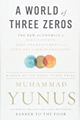 A World of Three Zeros: The New Economics of Zero Poverty, Zero Unemployment, and Zero Net Carbon Emissions Paperback
