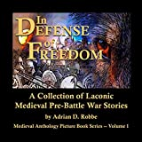 Book Cover for In Defense of Freedom -- A Collection of Laconic Medieval Pre-Battle War Stories: Medieval Anthology Picture Book Series -- Volume 1