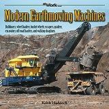 Modern Earthmoving Machines: Bulldozers, wheel loaders, bucket wheels, scrapers, graders, excavators, off-road haulers, and walking draglines (at Work)