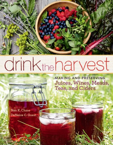 Drink the Harvest: Making and Preserving Juices, Wines, Meads, Teas, and Ciders by [Chase, Nan K., Guest, DeNeice C.]