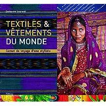 Textiles et vêtements du monde [nouvelle édition]: Carnet de voyage d'une styliste