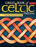 : Great Book of Celtic Patterns, Second Edition, Revised and Expanded: The Ultimate Design Sourcebook for Artists and Crafters (Fox Chapel Publishing) 200 Original Patterns with Celtic Braids & Knots