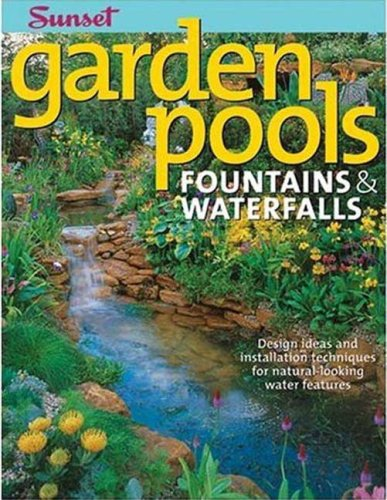 (Garden Pools. Fountains & Waterfalls: Design Ideas and Installation Techniques for Natural Looking Water Features (Sunset Books))