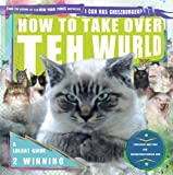 How to Take Over Teh Wurld: A LOLcat Guide 2 Winning