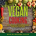 Vegan Cookbook: Mouth-Watering Vegan Recipes for a Vegan Diet Without Limits Audiobook by David Wilson Narrated by Richard Taylor