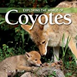 Exploring the World of Coyotes, Tracy C. Read, 1554077966