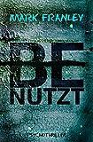 BENUTZT: Psychothriller (Mike Köstner, Band 2)