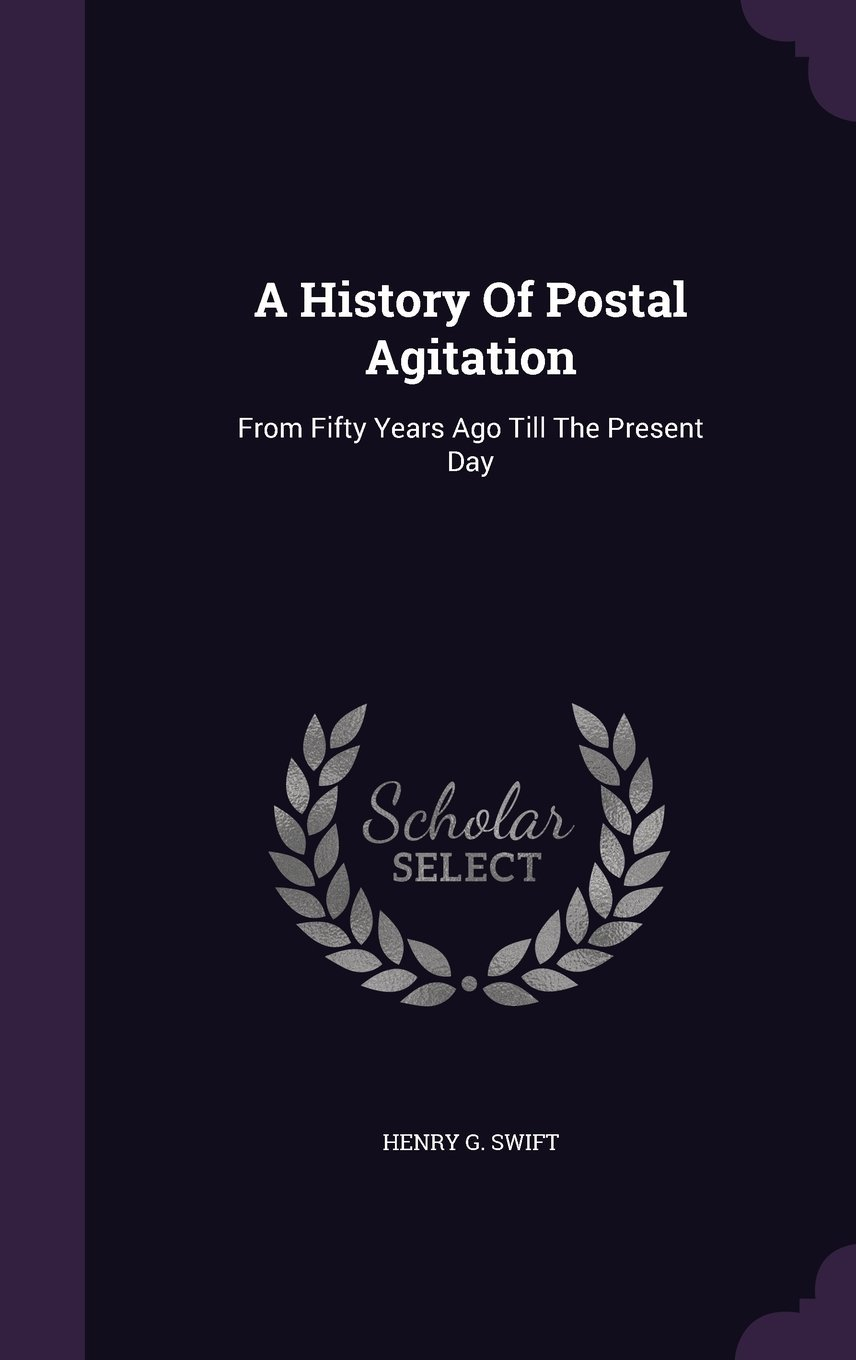 Download A History of Postal Agitation: From Fifty Years Ago Till the Present Day ebook