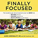 Finally Focused: The Breakthrough Natural Treatment Plan for ADHD That Restores Attention, Minimizes Hyperactivity, and Helps Eliminate Drug Side Effects Audiobook by James Greenblatt, Bill Gottlieb Narrated by Stephen R. Thorne