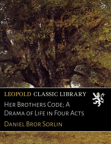 Read Online Her Brothers Code; A Drama of Life in Four Acts pdf