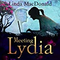 Meeting Lydia Audiobook by Linda MacDonald Narrated by Harriet Carmichael