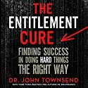 The Entitlement Cure: Finding Success in Doing Hard Things the Right Way Audiobook by Dr. John Townsend Narrated by Dr. John Townsend
