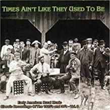 Times Ain't Like They Used To Be: Early American Rural Music Classic Recordings of the 1920's & 30's - Vol. 8