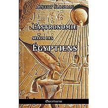 L'Astronomie selon les Égyptiens (French Edition)
