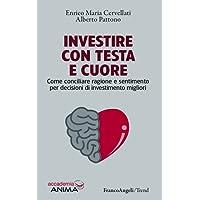 Investire con testa e cuore. Come conciliare ragione e sentimento per decisioni di investimento migliori