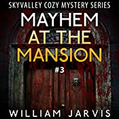 Mayhem at the Mansion: Sky Valley Cozy Mystery, Book 3 | William Jarvis