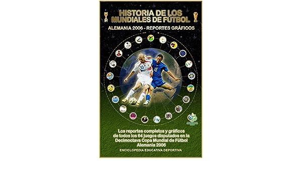 HISTORIA DE LOS MUNDIALES DE FUTBOL (ALEMANIA 2006 - REPORTES GRAFICOS) (Historia de los Mundiales de Fútbol nº 200601) eBook: López, Julio: Amazon.es: Tienda Kindle
