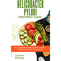 HELICOBACTER PYLORI TREATMENT GUIDE: A Complete Guide on the Causes, Symptoms and Treatment (English Edition)