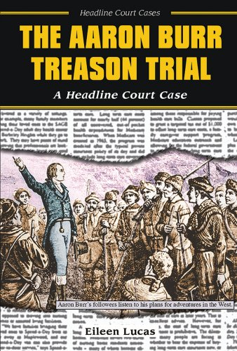 an evaluation of aaron burr treason trial Aaron burr came from a prominent family of clerics and scholars, but he always had a wild streak orphaned as a baby, he was brought up by an uncle who would find instilling discipline into his charming, self-willed nephew a challenge the young burr fought with distinction in the war of.