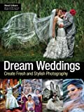 Dream Weddings: Create Fresh and Stylish Photography