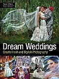 Dream Weddings: Create Fresh and Stylish Photography