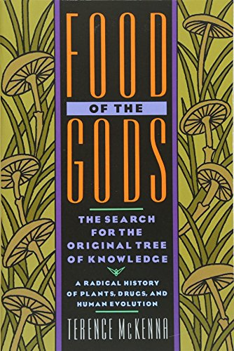 Food of the Gods: The Search for the Original Tree of Knowledge A Radical History of Plants, Drugs, and Human Evolution by Terence McKenna