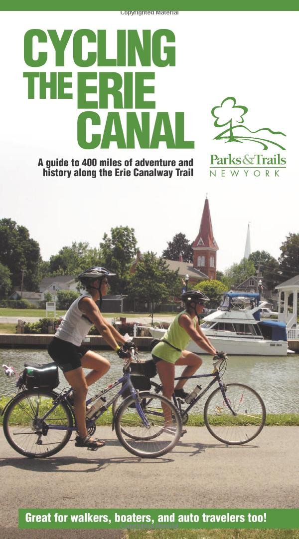 Read Online Cycling the Erie Canal: A Guide to 400 Miles of Adventure and History Along the Erie Canalway Trail pdf epub