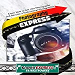 Photography Express: Know How to Get into Photography and Become a Professional Photographer: KnowIt Express |  KnowIt Express,Patrick Powers