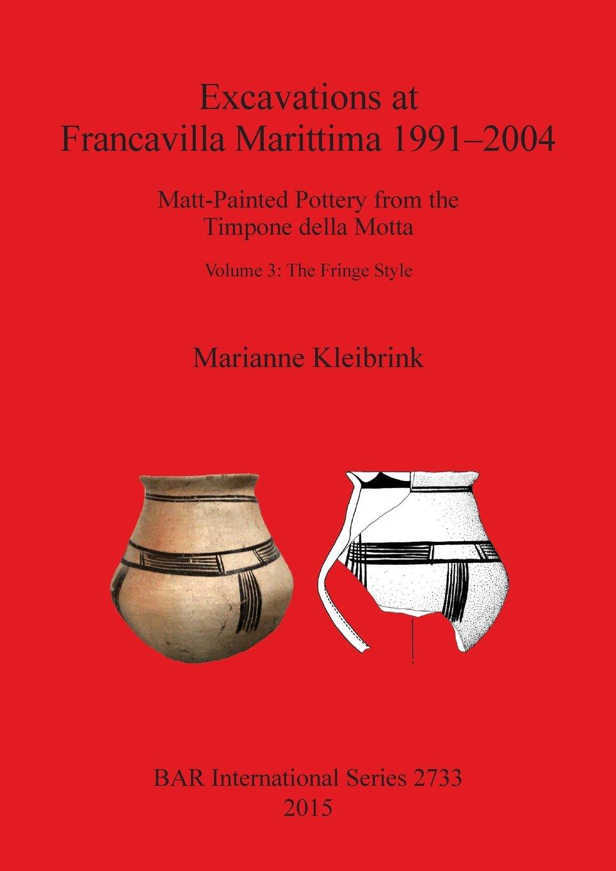 Excavations at Francavilla Marittima 1991-2004: Matt-Painted Pottery from the Timpone della Motta Volume 3: The Fringe Style (BAR International Series) ebook