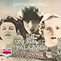 The Unfinished Palazzo Audiobook by Judith Mackrell Narrated by Julia Franklin