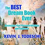 The Best Dream Book Ever: Accessing Your Personal Intuition and Guidance | Kevin J Todeschi