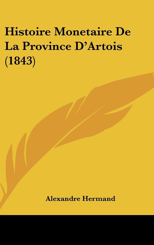 Histoire Monetaire De La Province D'Artois (1843) (French Edition) PDF