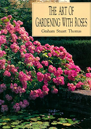 The Art Of Gardening With Roses Kindle Edition By Graham Stuart