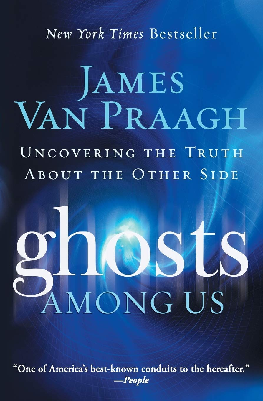 Ghosts Among Us Uncovering The Truth About The Other Side Van Praagh James 9780061553387 Amazon Com Books