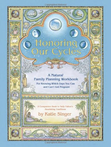 Honoring Our Cycles: A Natural Family Planning Workbook [Katie Singer] (Tapa Blanda)