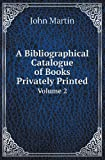 A Bibliographical Catalogue of Books Privately Printed Volume 2, John Martin, 5518418620