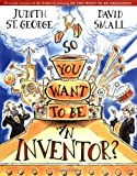 So You Want to Be an Inventor?, Judith St. George, 0399235930