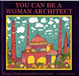 You Can Be a Woman Architect, Judith Love Cohen and Margot Siegel, 188059904X