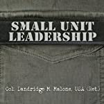 Small Unit Leadership: A Commonsense Approach | Dandridge M. Malone