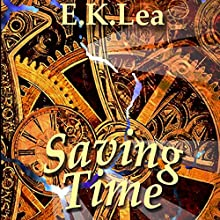 Saving Time Audiobook by E. K. Lea Narrated by Jo Ashe
