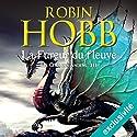 La fureur du fleuve (Les cités des Anciens 3) | Livre audio Auteur(s) : Robin Hobb Narrateur(s) : Raphaël Mathon
