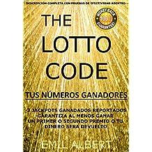 The Lotto Code, Gana un Primer Premio (JACKPOT) o un Segundo Premio en tu Lotería Favorita o tu Dinero será Devuelto, Tus Números Ganadores: Tus Combinaciones ... Creadas por Emil Albert (Spanish Edition)