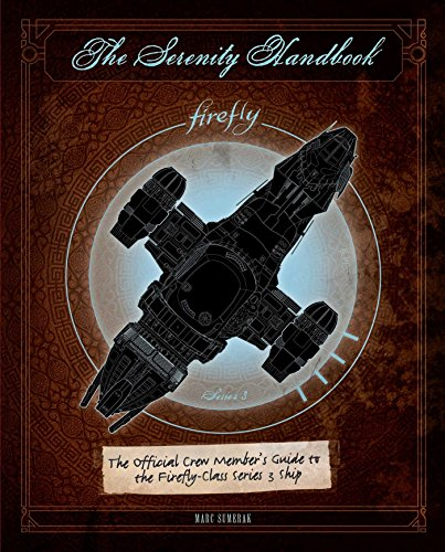 The Serenity Handbook: The Official Crew Member's Guide to the Firefly-Class Series 3 Ship ()