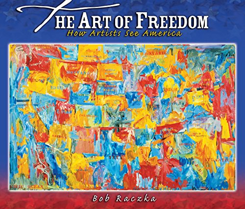 (Art of Freedom: How Artists See America (Rise and Shine) (Bob Raczka's Art Adventures))