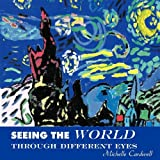 Seeing the World Through Different Eyes, Michelle Cardwell, 1438997760