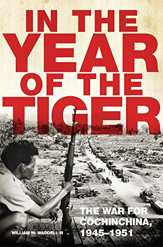 In the Year of the Tiger: The War for Cochinchina, 1945-1951 (Campaigns and Commanders - French Indochina