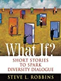 img - for What If?: Short Stories to Spark Diversity Dialogue book / textbook / text book